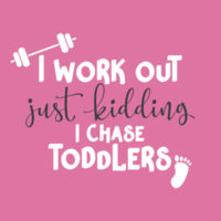 I Work Out, Just Kidding, I Chase Toddlers Design