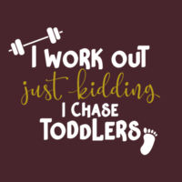 I Work Out, Just Kidding, I Chase Toddlers Tank Design